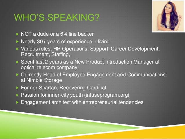 WHO'S SPEAKING?  NOT a dude or a 6'4 line backer  Nearly 30+ years of experience - living  Various roles, HR Operations...