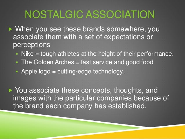  When you see these brands somewhere, you associate them with a set of expectations or perceptions  Nike = tough athlete...