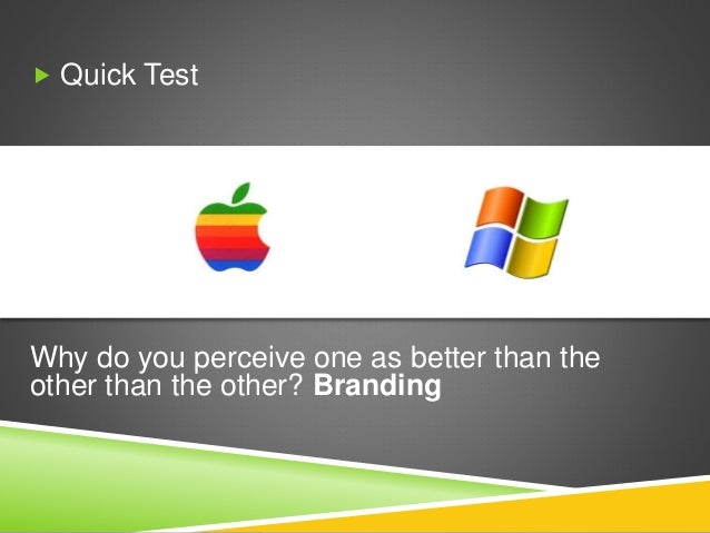  Quick Test Why do you perceive one as better than the other than the other? Branding