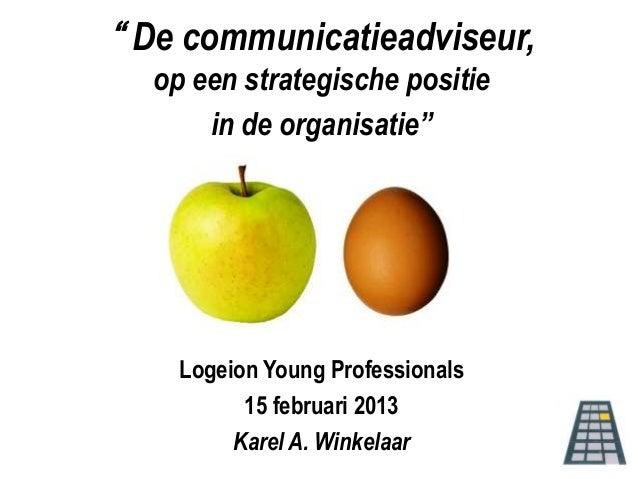 """"""" De communicatieadviseur,  op een strategische positie      in de organisatie""""    Logeion Young Professionals          15..."""