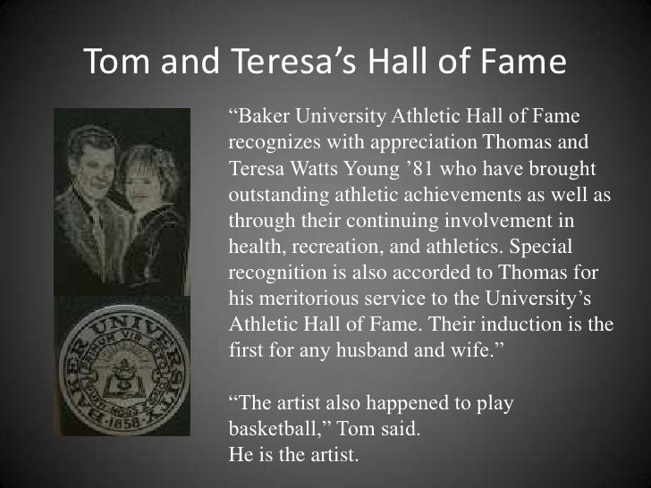 "Tom and Teresa's Hall of Fame        ""Baker University Athletic Hall of Fame        recognizes with appreciation Thomas an..."