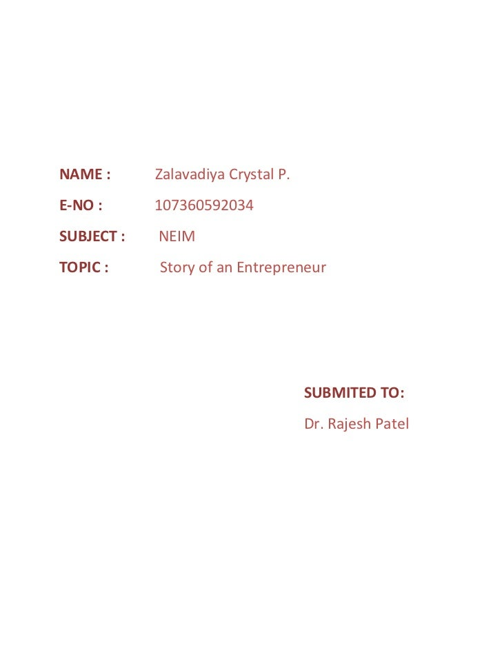 NAME :      Zalavadiya Crystal P.E-NO :      107360592034SUBJECT :   NEIMTOPIC :     Story of an Entrepreneur             ...
