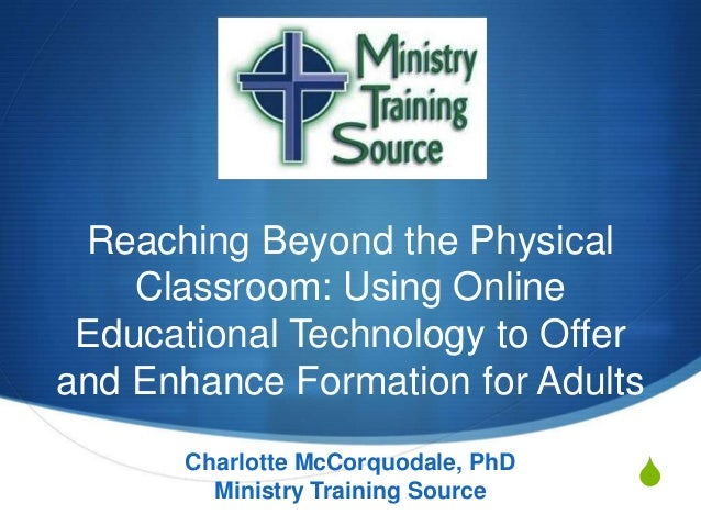 Reaching Beyond the Physical Classroom: Using Online Educational Technology to Offer and Enhance Formation for Adults Char...