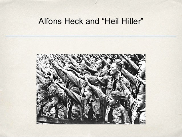 alfons heck Alfons heck was born in bavaria in 1927 and since the thousand years third reich of adolph hitler lasted 12 years from 1933 to 1945 alfons formative years were influenced by the third reich.