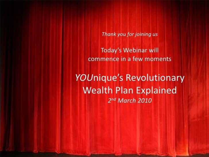 Thank you for joining us       Today's Webinar will   commence in a few moments  YOUnique's Revolutionary  Wealth Plan Exp...
