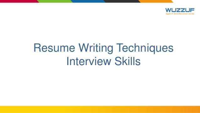 Resume Writing Techniques Interview Skills; 4.
