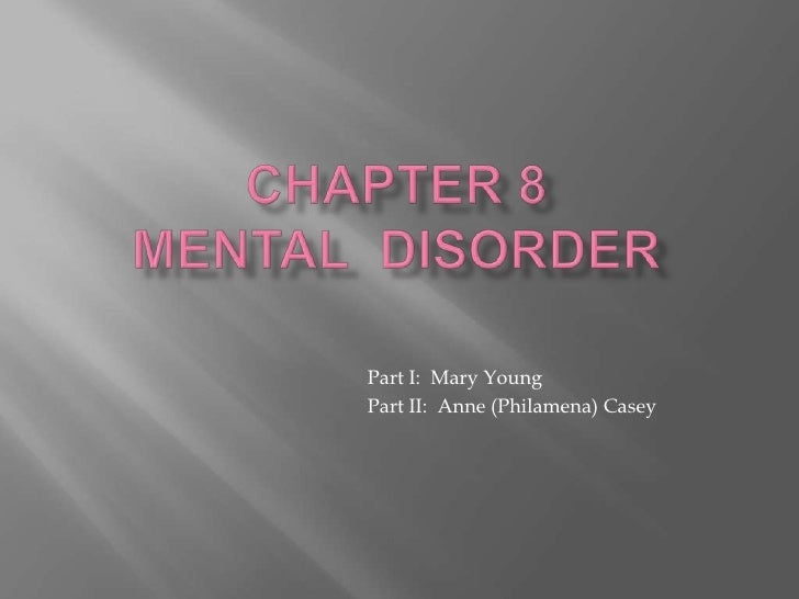 Chapter 8Mental  Disorder<br />			Part I:  Mary Young<br />			Part II:  Anne (Philamena) Casey<br />