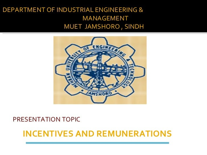 INCENTIVES AND REMUNERATIONS   PRESENTATION TOPIC   DEPARTMENT OF INDUSTRIAL ENGINEERING &  MANAGEMENT  MUET  JAMSHORO , S...