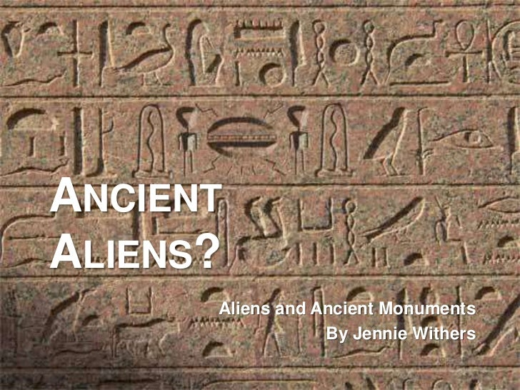 Ancient Aliens?<br />Aliens and Ancient Monuments<br />By Jennie Withers<br />