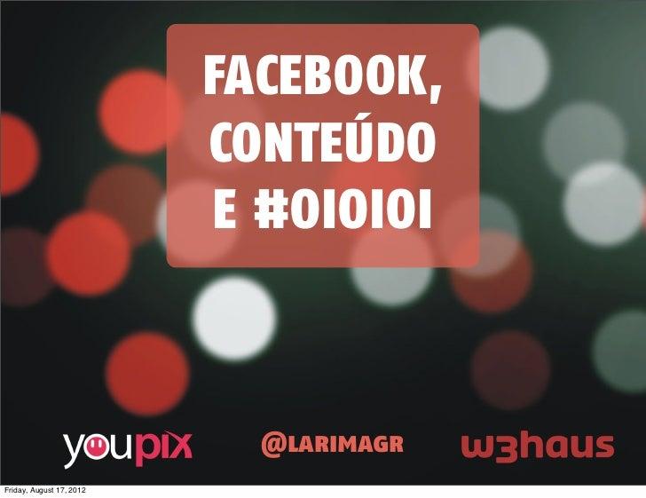 FACEBOOK,                          CONTEÚDO                          E #OIOIOI                            @larimagrFriday,...