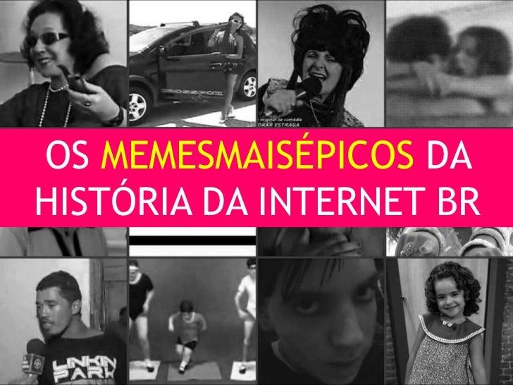 OS MEMESMAISÉPICOS DAHISTÓRIA DA INTERNET BR