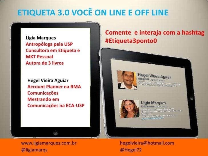 ETIQUETA 3.0 VOCÊ ON LINE E OFF LINE                            Comente e interaja com a hashtag Ligia Marques Antropóloga...
