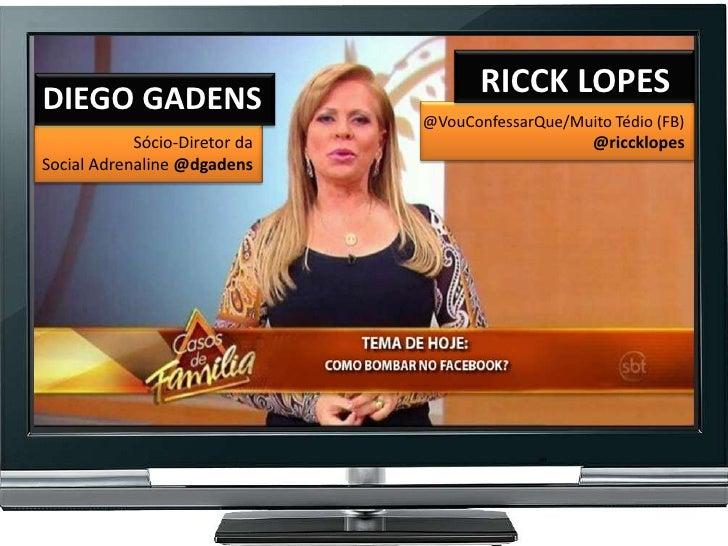 DIEGO GADENS                          RICCK LOPES                               @VouConfessarQue/Muito Tédio (FB)         ...