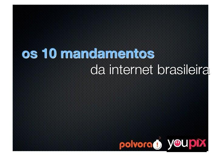 OS 10 MANDAMENTOS DA INTERNET BRASILEIRA