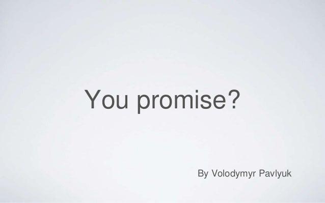 You promise? By Volodymyr Pavlyuk