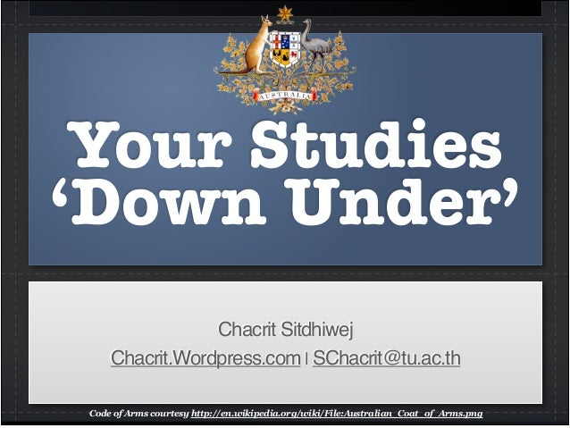 Your Studies 'Down Under' Chacrit Sitdhiwej! Chacrit.Wordpress.com | SChacrit@tu.ac.th Code of Arms courtesy http://en.wik...