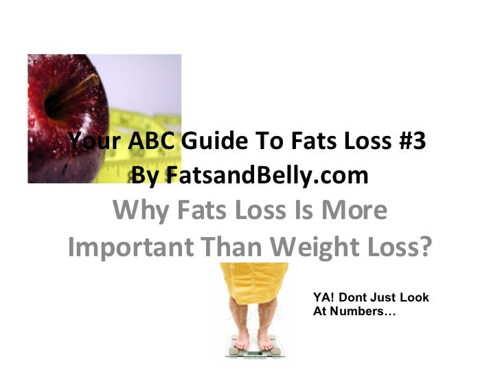 Your ABC Guide To Fats Loss #3  By FatsandBelly.com Why Fats Loss Is More Important Than Weight Loss? YA! Dont Just Look A...