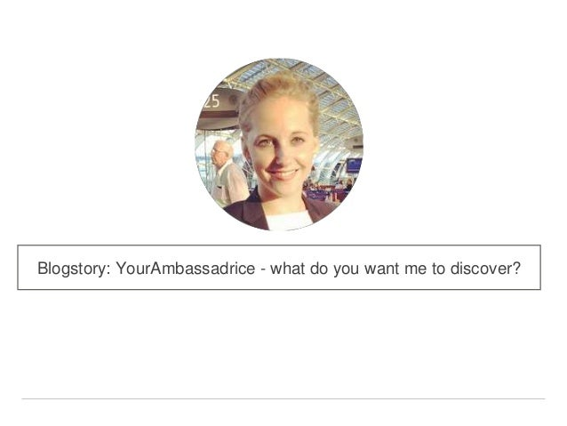 Blogstory: YourAmbassadrice - what do you want me to discover?