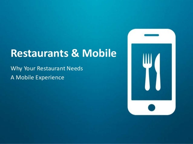 Restaurants & MobileWhy Your Restaurant NeedsA Mobile Experience