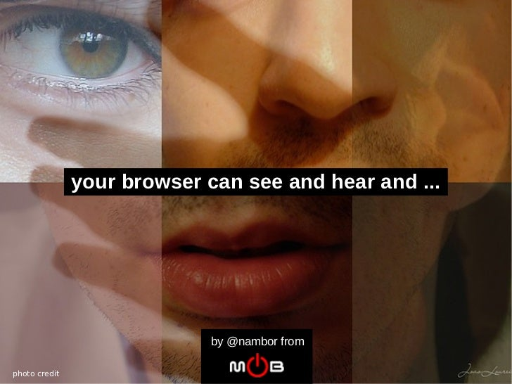 your browser can see and hear and ...                             by @nambor fromphoto credit