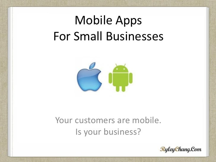 Mobile AppsFor Small BusinessesYour customers are mobile.     Is your business?