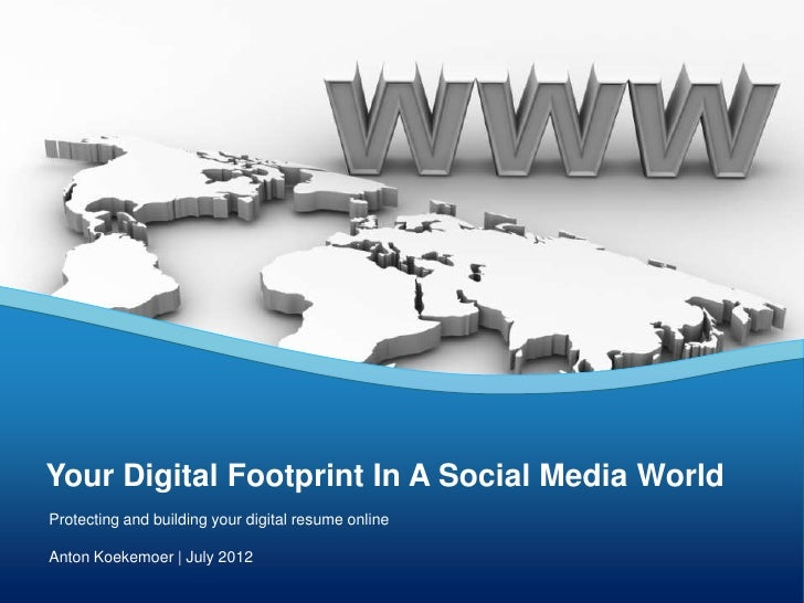 Your Digital Footprint In A Social Media WorldProtecting and building your digital resume onlineAnton Koekemoer | July 2012