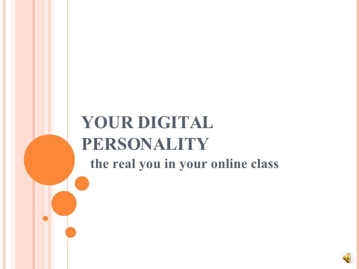 YOUR DIGITAL PERSONALITY the real you in your online class