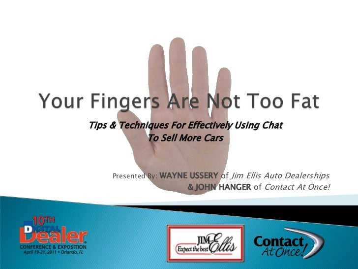 Your Fingers Are Not Too Fat<br />Tips & Techniques For Effectively Using Chat<br />To Sell More Cars<br />Presented By: W...