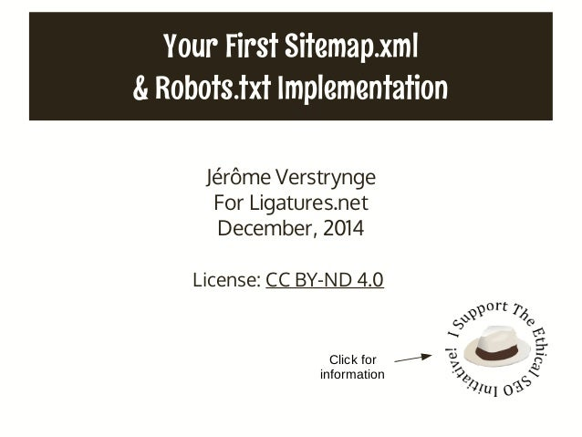 Your First Sitemap.xml & Robots.txt Implementation Jérôme Verstrynge For Ligatures.net December, 2014 License: CC BY-ND 4....