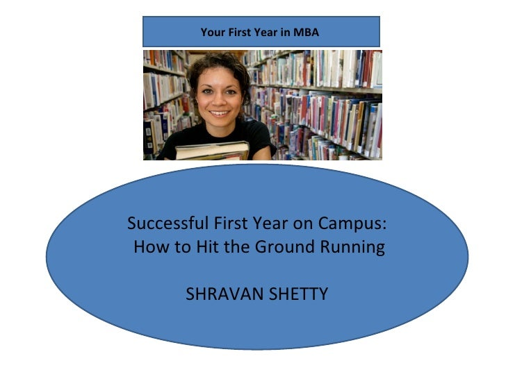 Successful First Year on Campus: How to Hit the Ground Running SHRAVAN SHETTY Your First Year in MBA
