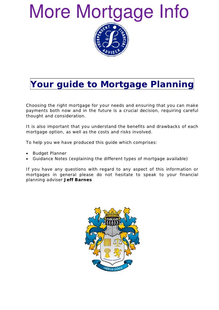 More Mortgage Info       Your guide to Mortgage Planning  Choosing the right mortgage for your needs and ensuring that you...