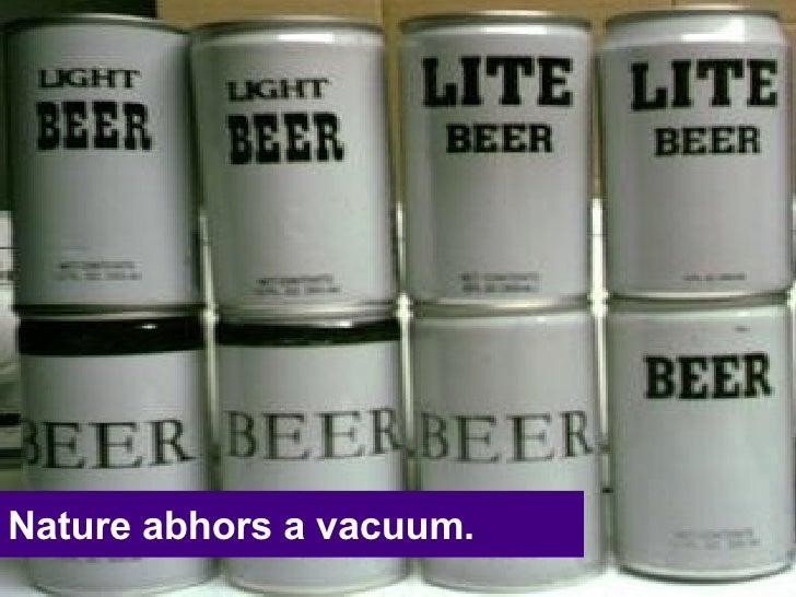 Nature abhors a vacuum.