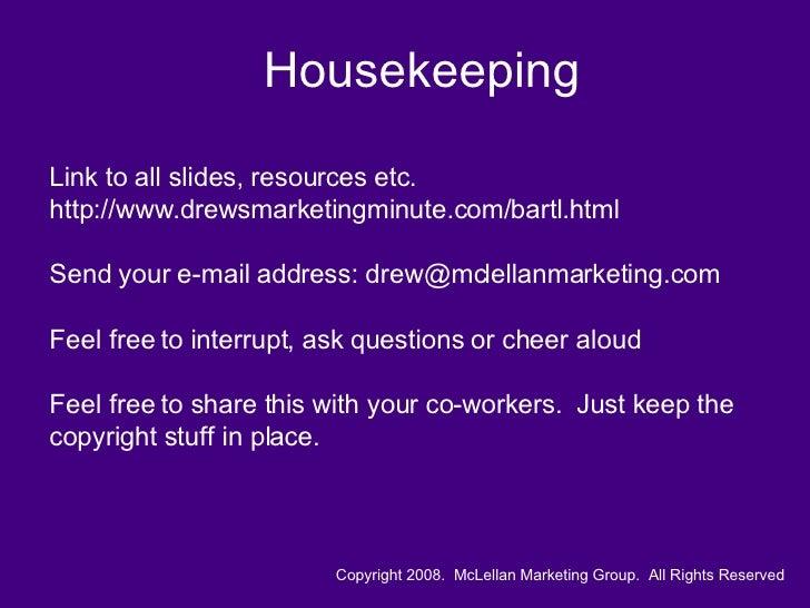 Housekeeping Link to all slides, resources etc. http://www.drewsmarketingminute.com/bartl.html Send your e-mail address: d...