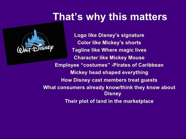 That's why this matters <ul><li>Logo like Disney's signature </li></ul><ul><li>Color like Mickey's shorts </li></ul><ul><l...