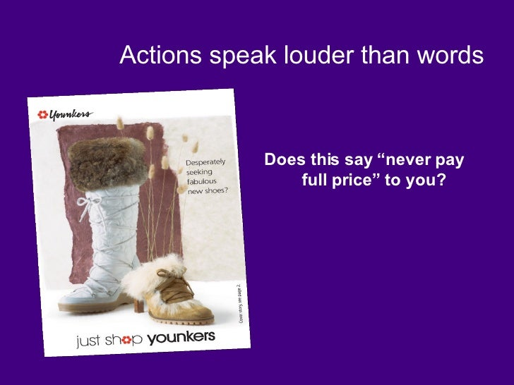 """Actions speak louder than words <ul><li>Does this say """"never pay full price"""" to you? </li></ul>"""