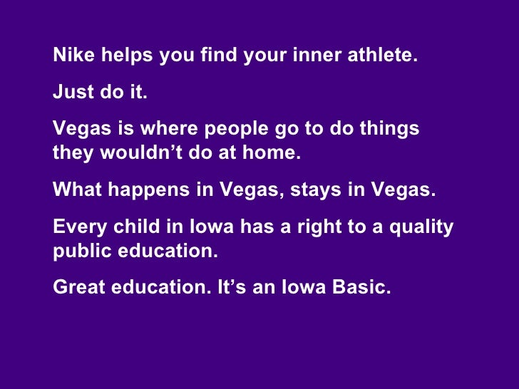 Nike helps you find your inner athlete. Just do it. Vegas is where people go to do things they wouldn't do at home. What h...
