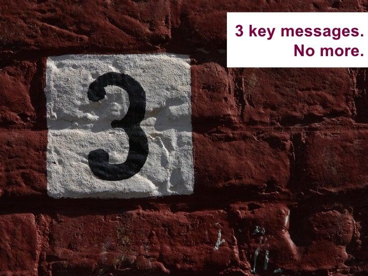 3 key messages. No more.