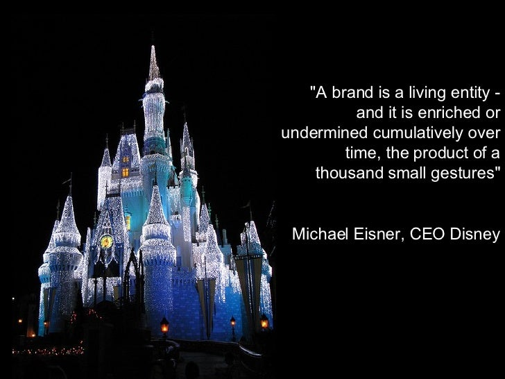 """""""A brand is a living entity - and it is enriched or undermined cumulatively over time, the product of a thousand smal..."""