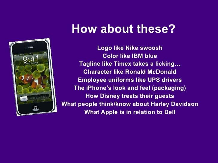 How about these? <ul><li>Logo like Nike swoosh </li></ul><ul><li>Color like IBM blue </li></ul><ul><li>Tagline like Timex ...