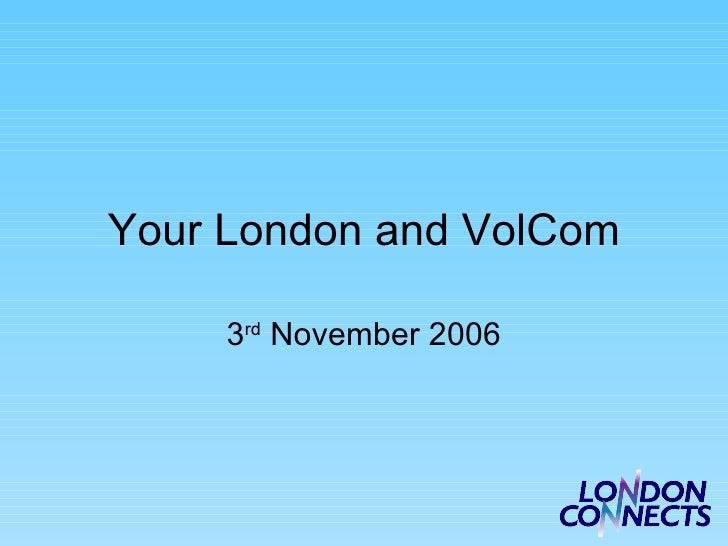 Your London and VolCom 3 rd  November 2006