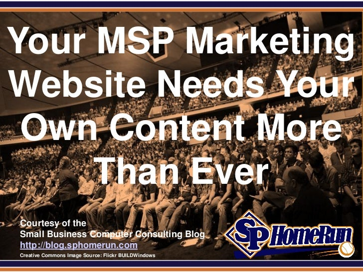 SPHomeRun.comYour MSP MarketingWebsite Needs Your Own Content More     Than Ever  Courtesy of the  Small Business Computer...