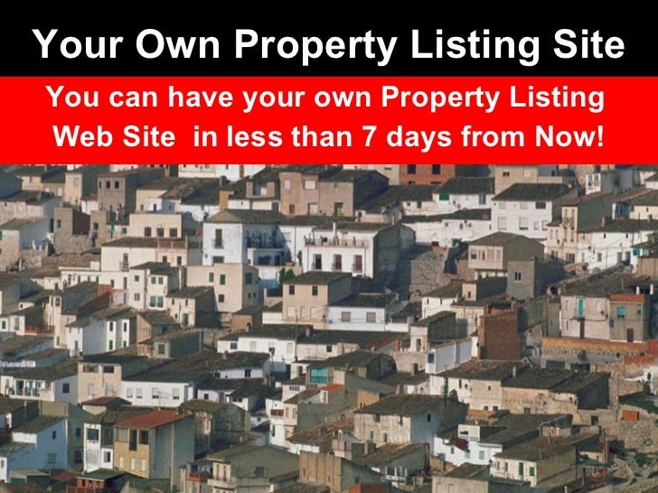 Your Own Property Listing Site You can have your own Property Listing  Web Site  in less than 7 days from Now!