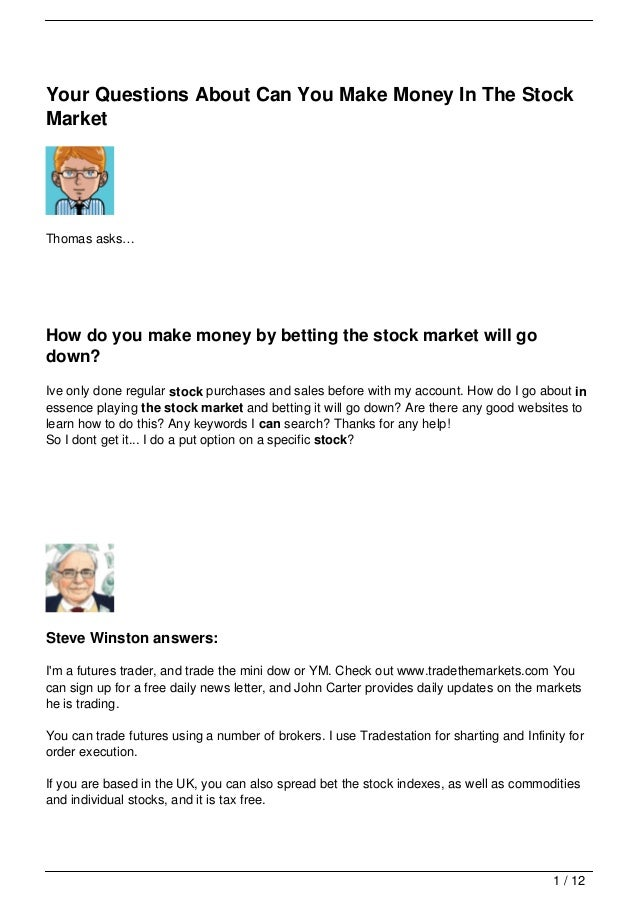 Your Questions About Can You Make Money In The StockMarketThomas asks…How do you make money by betting the stock market wi...