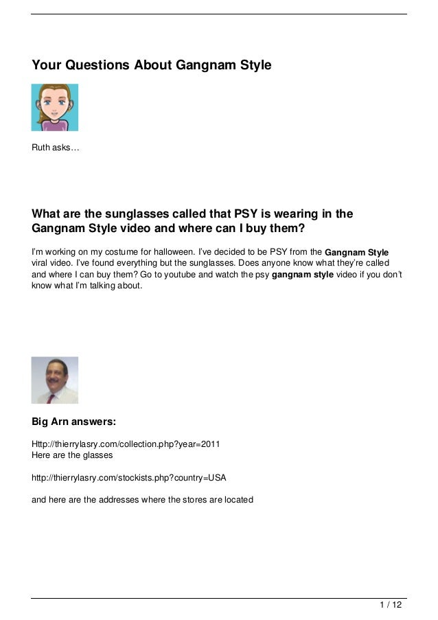 Your Questions About Gangnam StyleRuth asks…What are the sunglasses called that PSY is wearing in theGangnam Style video a...