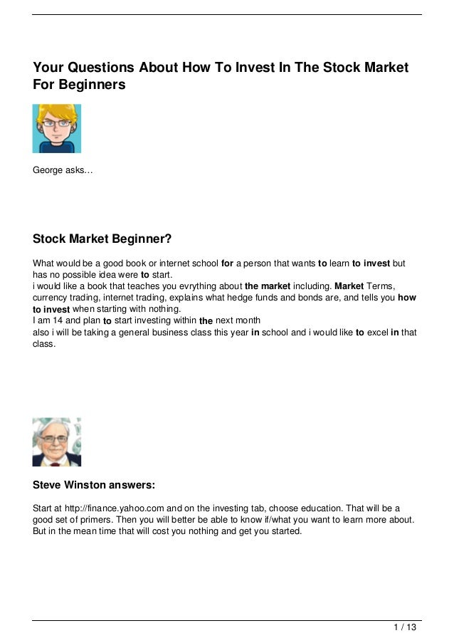 Your Questions About How To Invest In The Stock MarketFor BeginnersGeorge asks…Stock Market Beginner?What would be a good ...