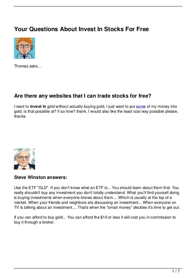 Your Questions About Invest In Stocks For FreeThomas asks…Are there any websites that I can trade stocks for free?I want t...