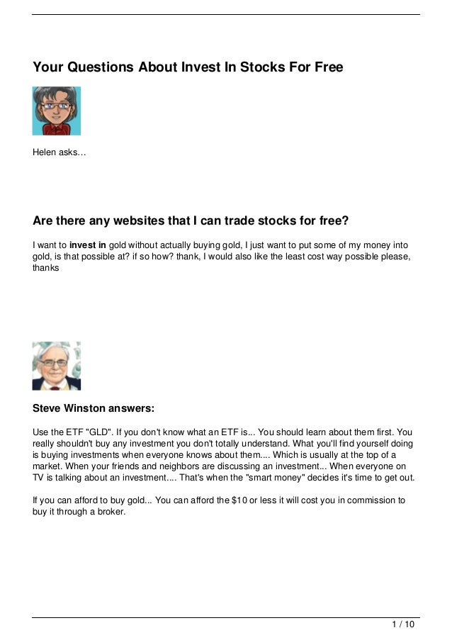 Your Questions About Invest In Stocks For FreeHelen asks…Are there any websites that I can trade stocks for free?I want to...