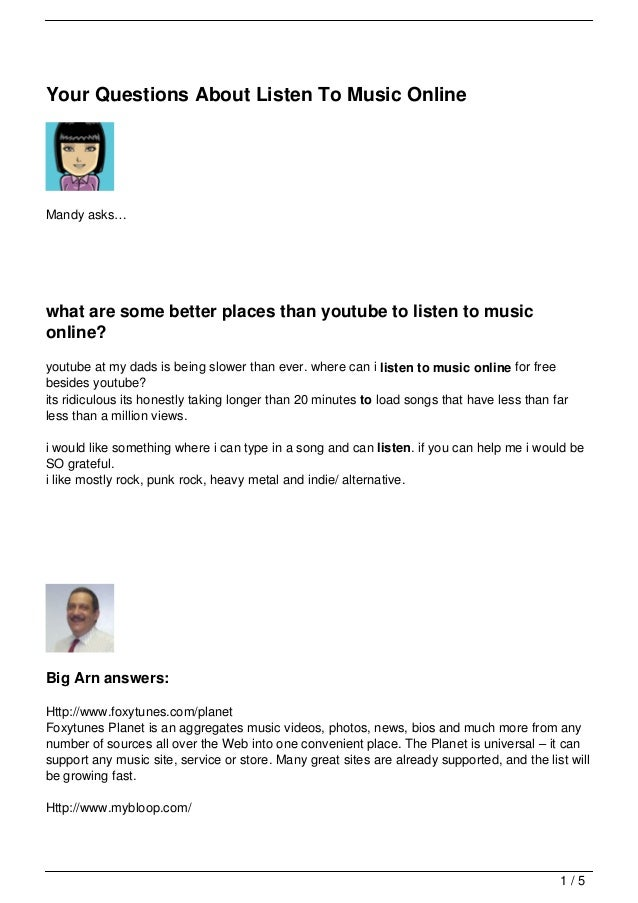 Your Questions About Listen To Music OnlineMandy asks…what are some better places than youtube to listen to musiconline?yo...