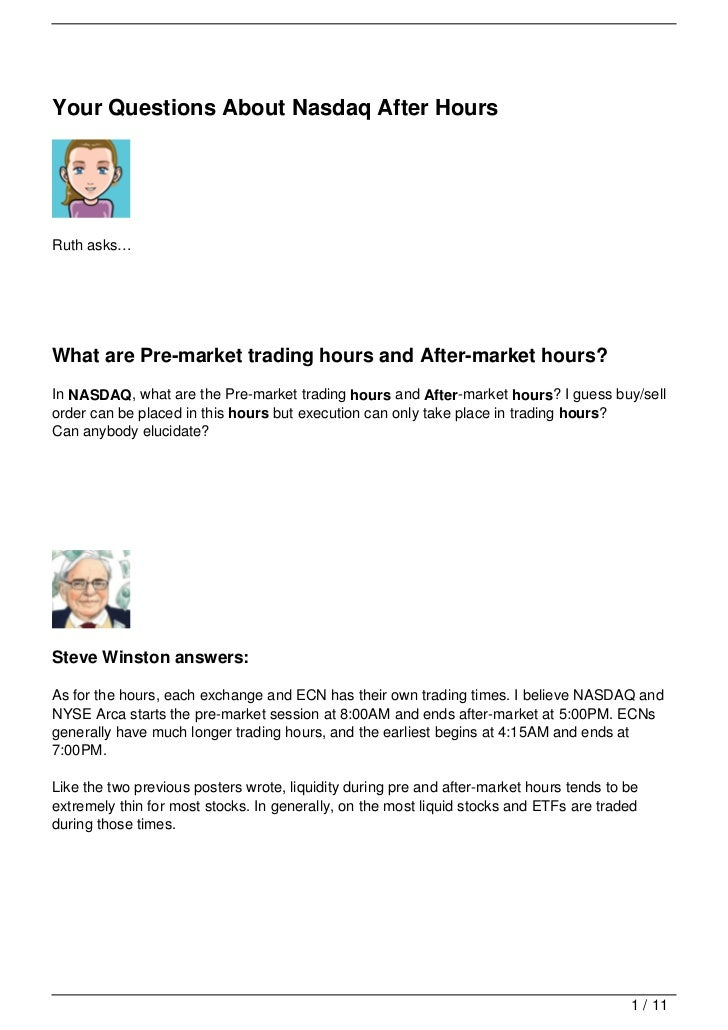 Your Questions About Nasdaq After HoursRuth asks…What are Pre-market trading hours and After-market hours?In NASDAQ, what ...