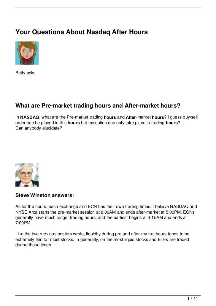 Your Questions About Nasdaq After HoursBetty asks…What are Pre-market trading hours and After-market hours?In NASDAQ, what...